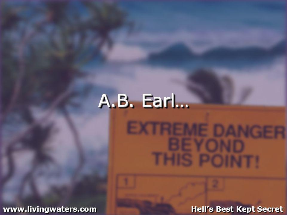 A.B. Earl… www.livingwaters.com Hells Best Kept Secret