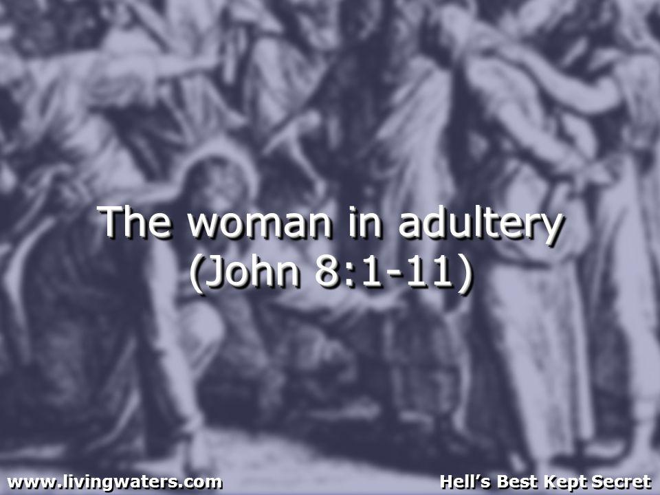 The woman in adultery (John 8:1-11) www.livingwaters.com Hells Best Kept Secret