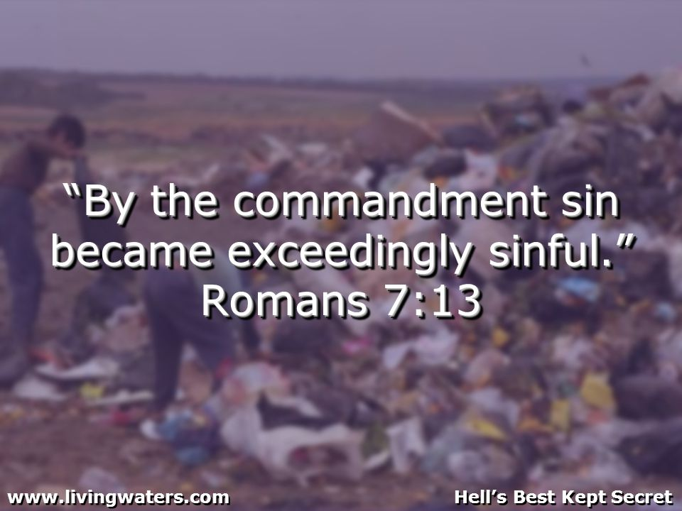 By the commandment sin became exceedingly sinful.