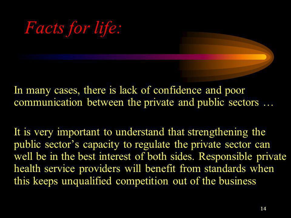 14 Facts for life: In many cases, there is lack of confidence and poor communication between the private and public sectors … It is very important to understand that strengthening the public sectors capacity to regulate the private sector can well be in the best interest of both sides.