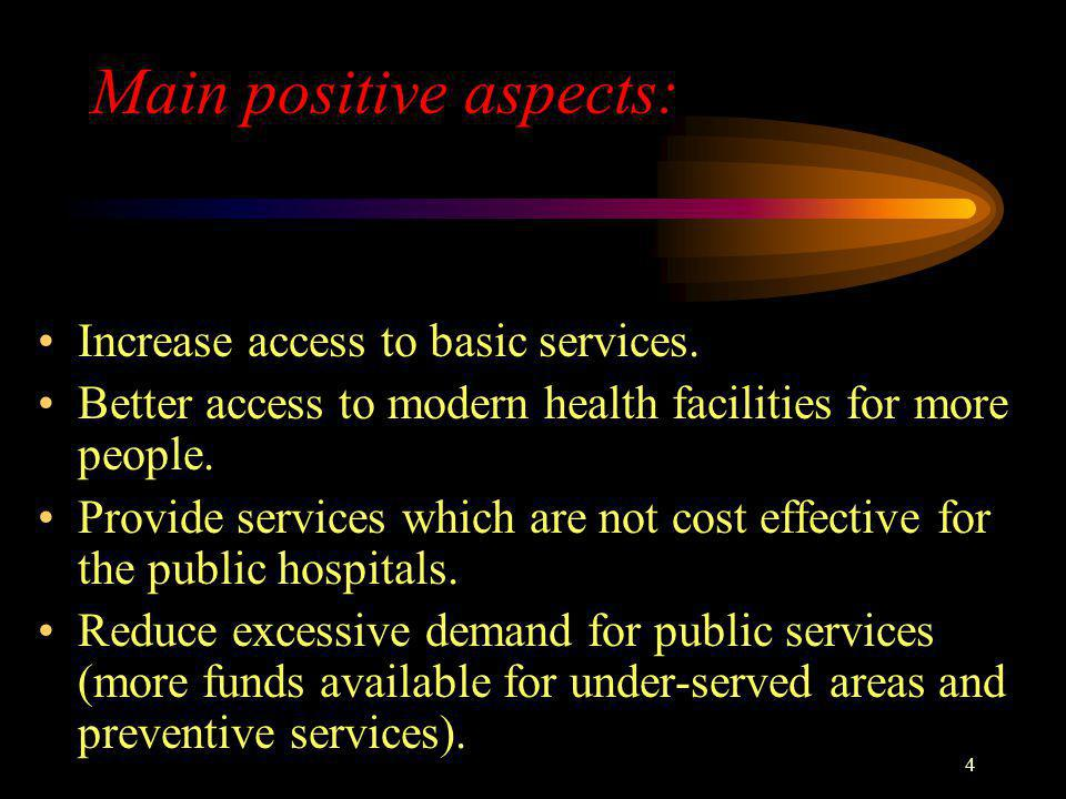 4 Main positive aspects: Increase access to basic services. Better access to modern health facilities for more people. Provide services which are not