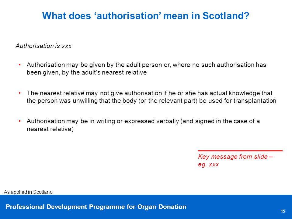 Professional Development Programme for Organ Donation 15 What does authorisation mean in Scotland.