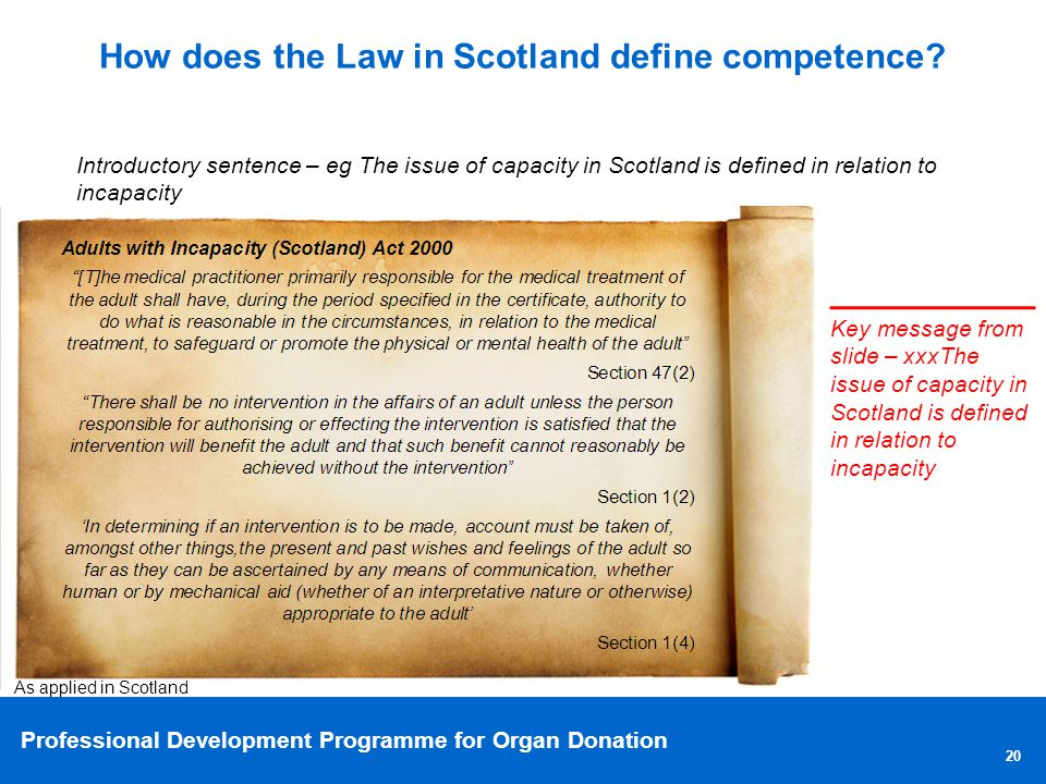 Professional Development Programme for Organ Donation 20 How does the Law in Scotland define competence.