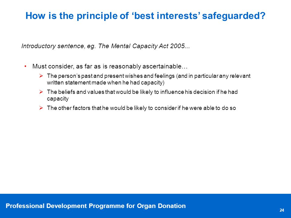 Professional Development Programme for Organ Donation 24 How is the principle of best interests safeguarded.