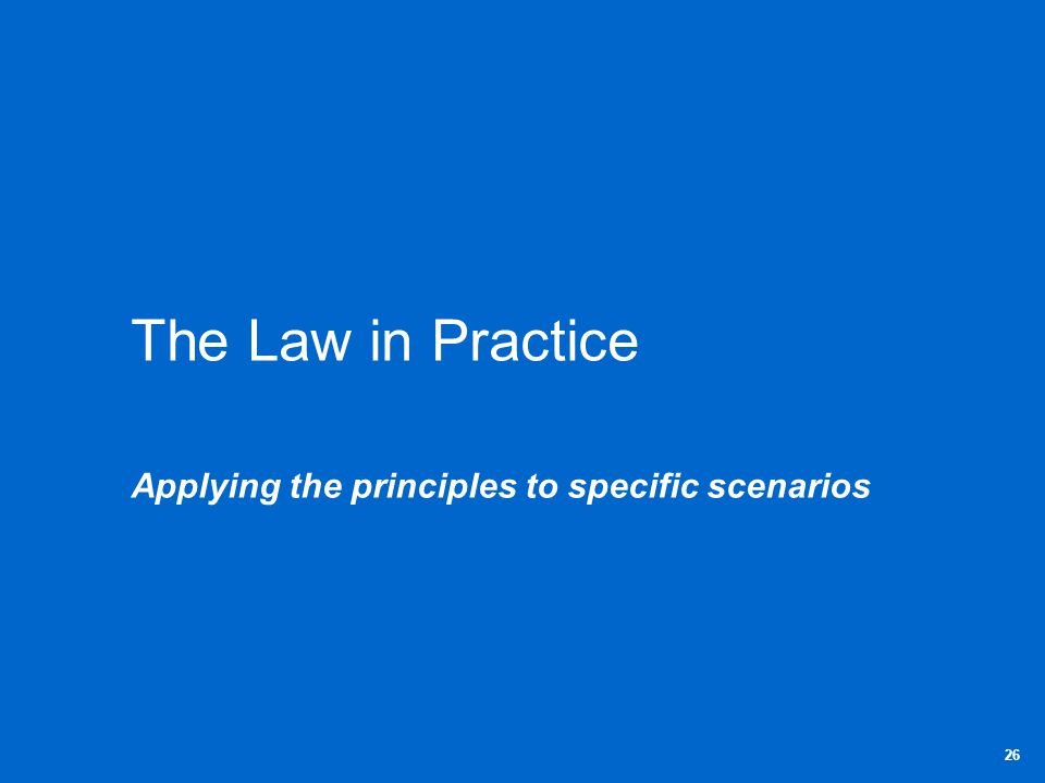 The Law in Practice Applying the principles to specific scenarios 26