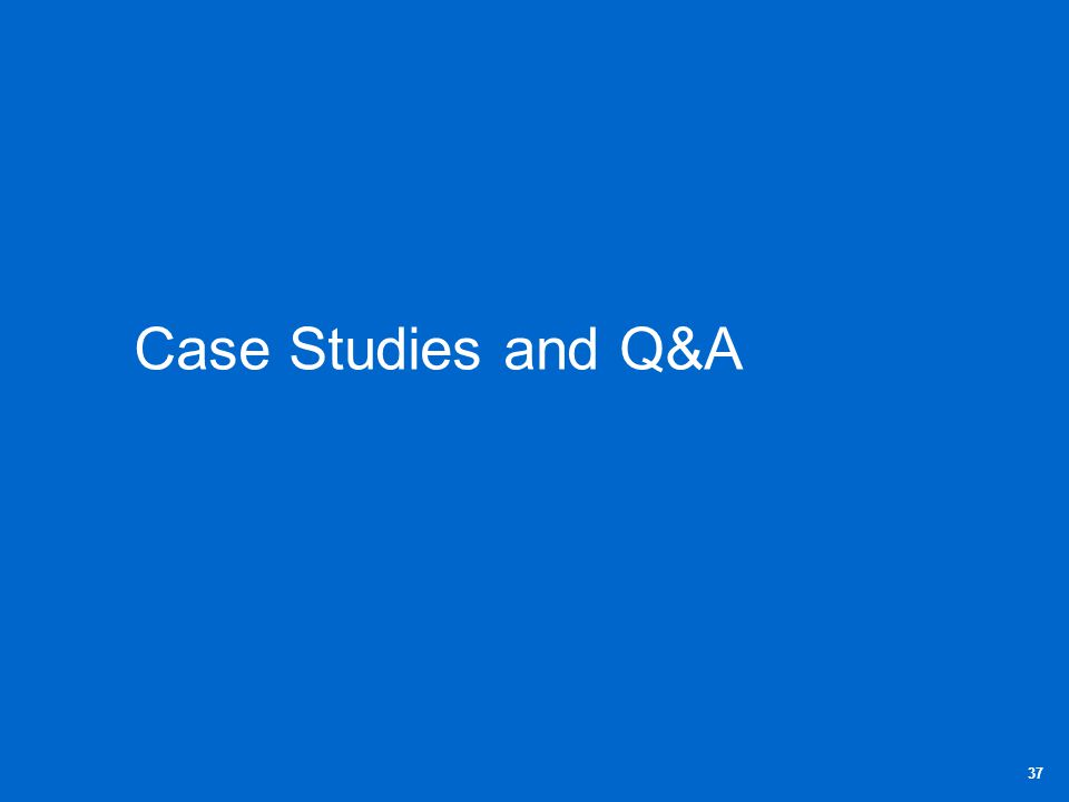 Case Studies and Q&A 37