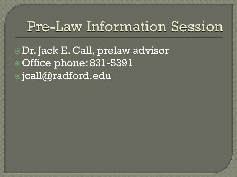 Dr. Jack E. Call, prelaw advisor Office phone: 831-5391 jcall@radford.edu