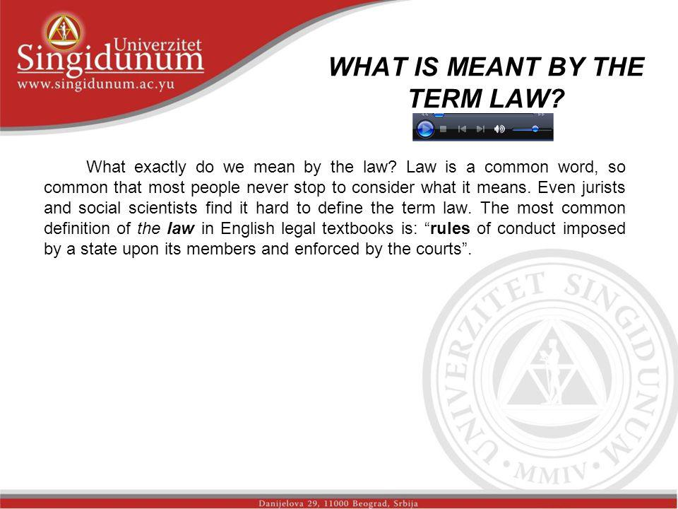WHAT IS MEANT BY THE TERM LAW. What exactly do we mean by the law.