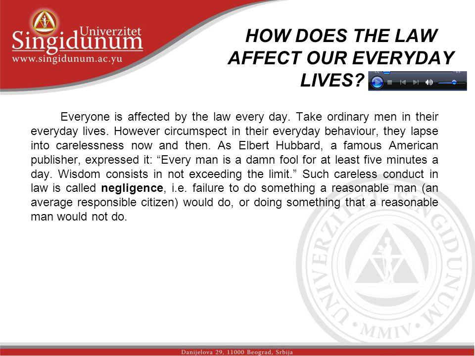 HOW DOES THE LAW AFFECT OUR EVERYDAY LIVES.