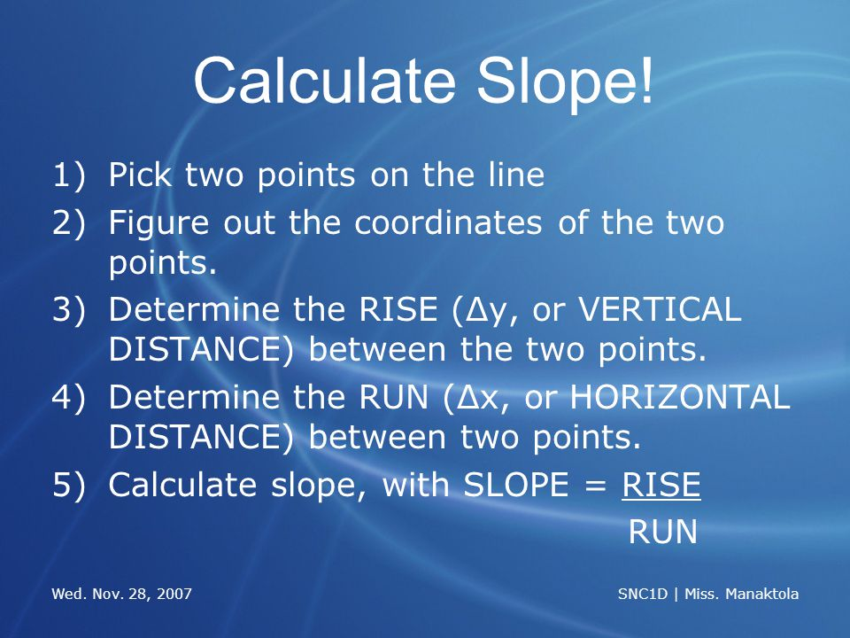 Wed. Nov. 28, 2007 SNC1D | Miss. Manaktola Calculate Slope.
