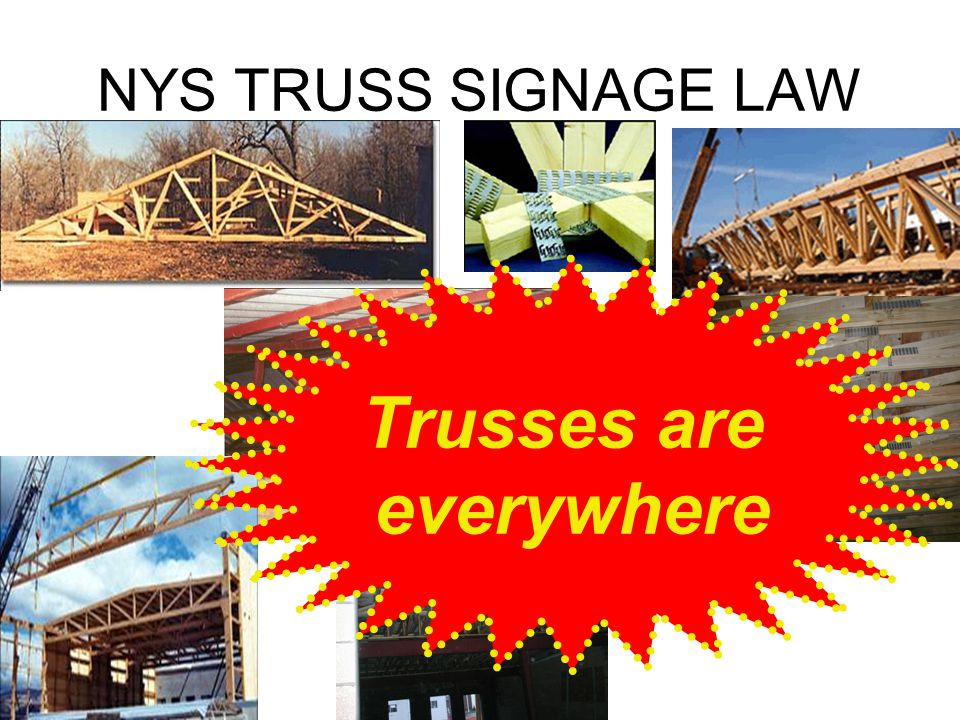 NYS TRUSS SIGNAGE LAW Trusses are everywhere