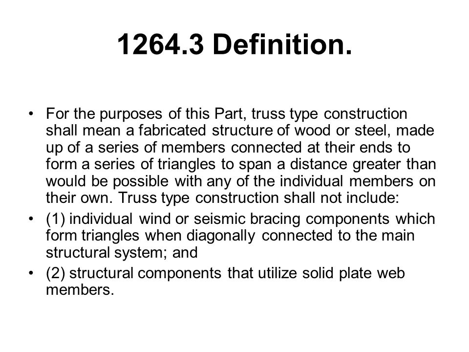 1264.3 Definition. For the purposes of this Part, truss type construction shall mean a fabricated structure of wood or steel, made up of a series of m