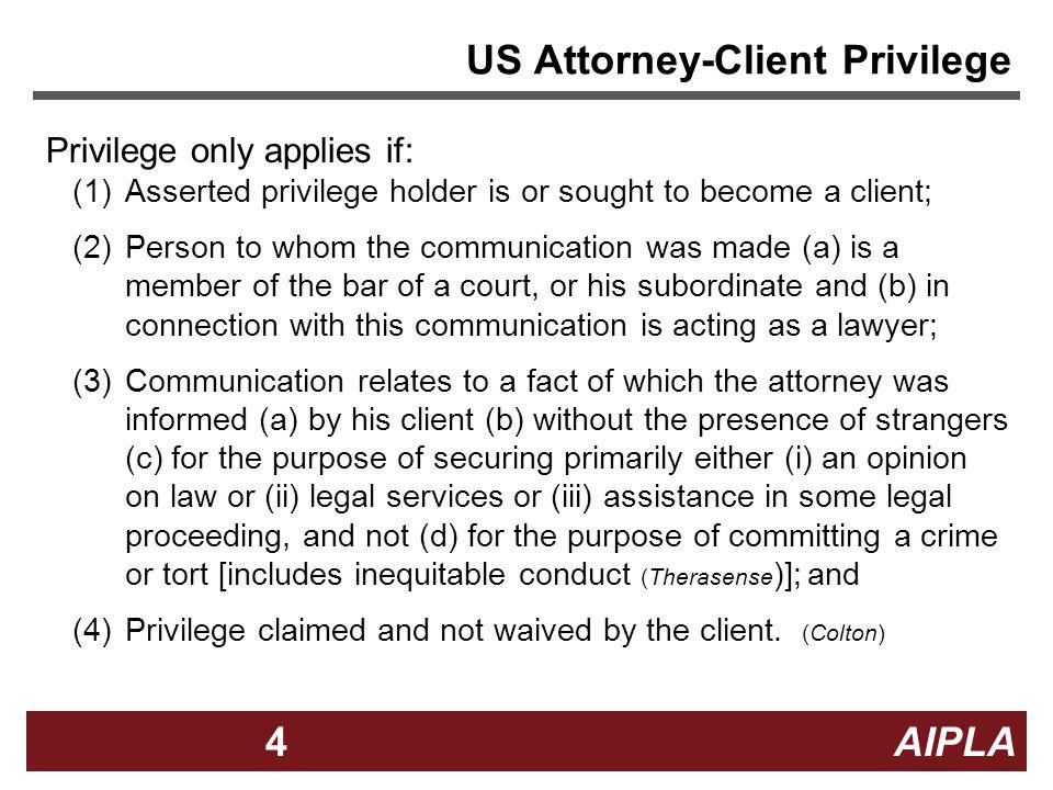 4 4 AIPLA4 Privilege only applies if: (1)Asserted privilege holder is or sought to become a client; (2)Person to whom the communication was made (a) i