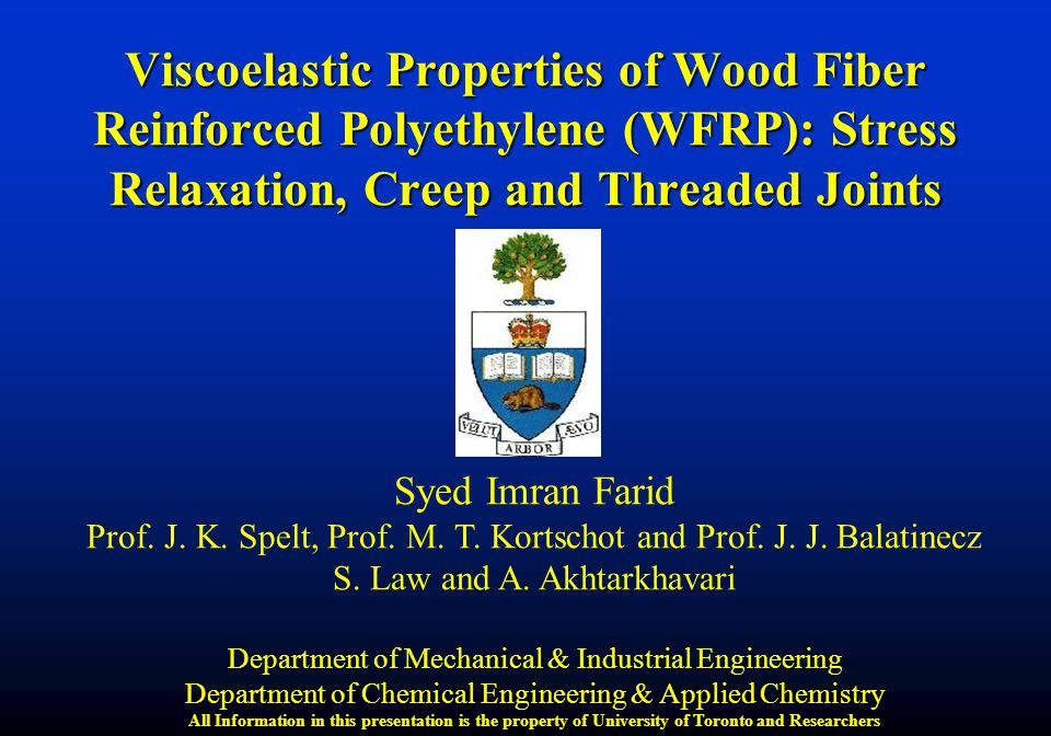 Viscoelastic Properties of Wood Fiber Reinforced Polyethylene (WFRP): Stress Relaxation, Creep and Threaded Joints Syed Imran Farid Prof.