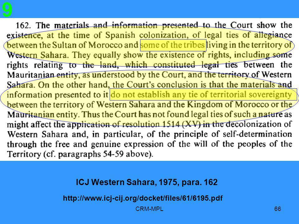 CRM-MPL66 9 ICJ Western Sahara, 1975, para. 162 http://www.icj-cij.org/docket/files/61/6195.pdf