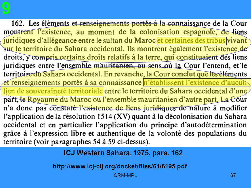 CRM-MPL67 9 ICJ Western Sahara, 1975, para. 162 http://www.icj-cij.org/docket/files/61/6195.pdf