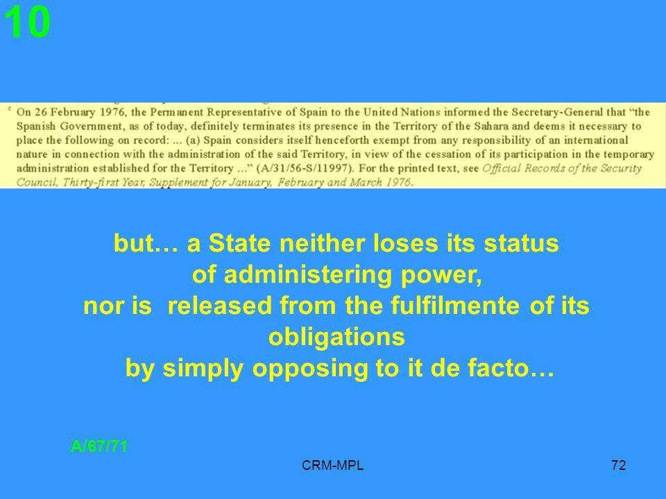 CRM-MPL72 10 A/67/71 but… a State neither loses its status of administering power, nor is released from the fulfilmente of its obligations by simply opposing to it de facto…