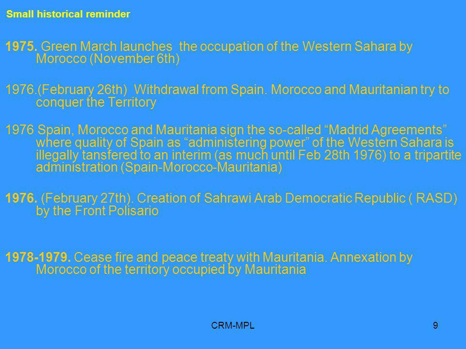CRM-MPL9 1975. Green March launches the occupation of the Western Sahara by Morocco (November 6th) 1976.(February 26th) Withdrawal from Spain. Morocco