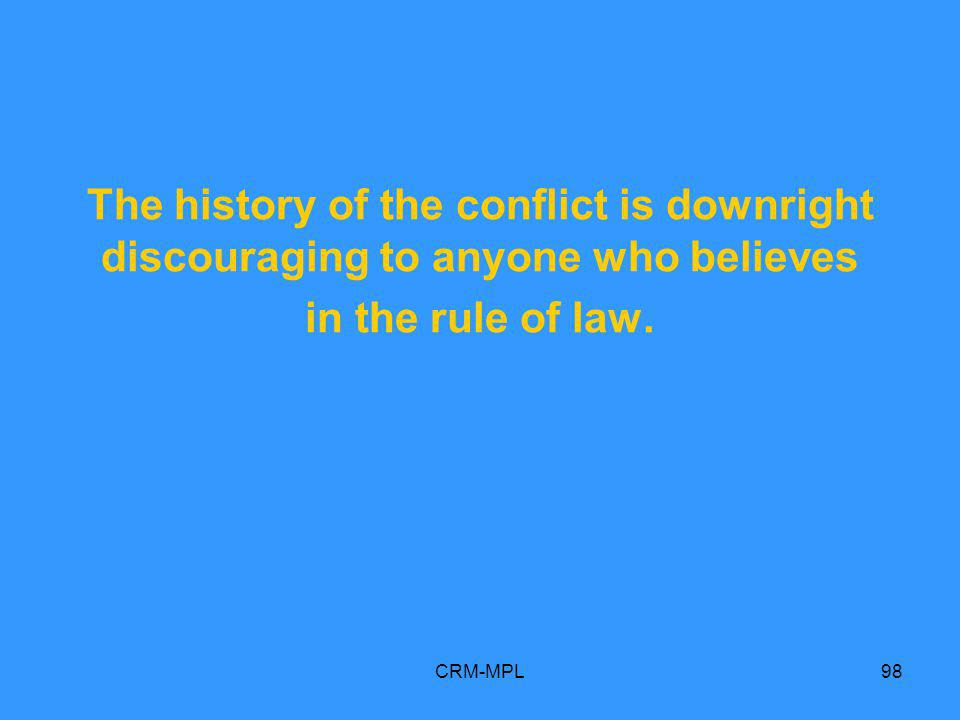 CRM-MPL98 The history of the conflict is downright discouraging to anyone who believes in the rule of law.