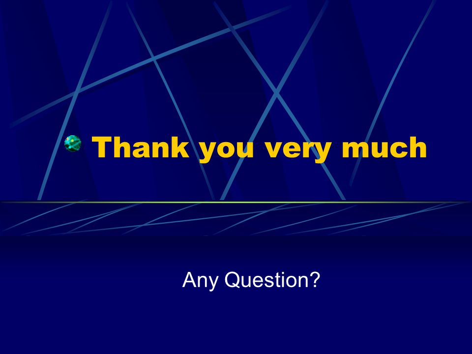 Thank you very much Any Question?