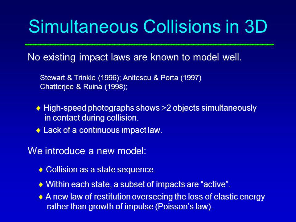 Simultaneous Collisions in 3D No existing impact laws are known to model well.