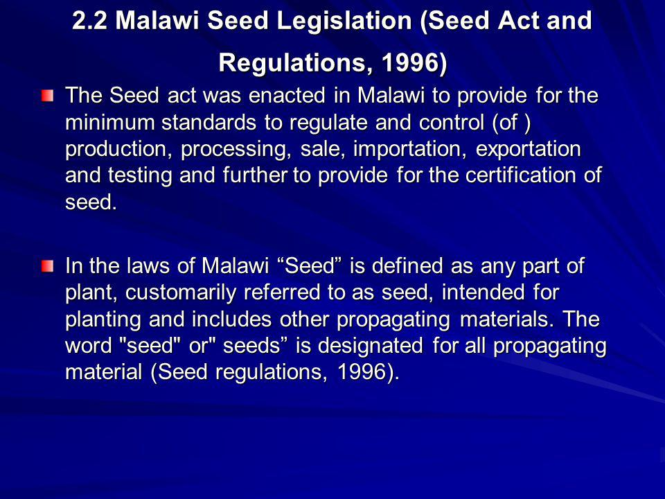 2.2 Malawi Seed Legislation (Seed Act and Regulations, 1996) The Seed act was enacted in Malawi to provide for the minimum standards to regulate and c