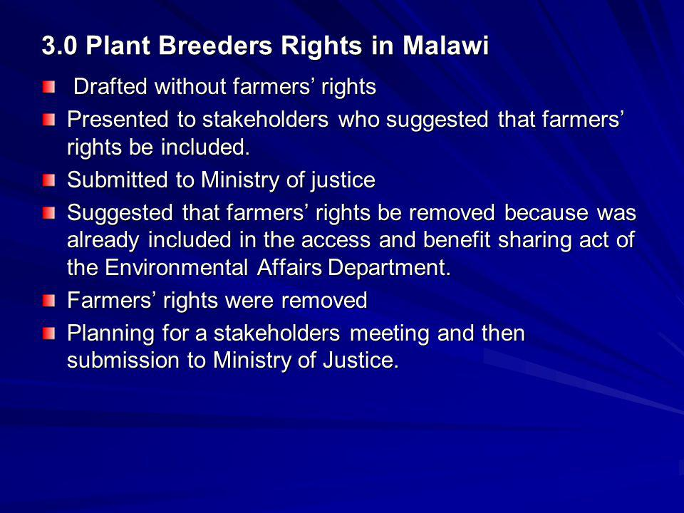 3.0 Plant Breeders Rights in Malawi Drafted without farmers rights Drafted without farmers rights Presented to stakeholders who suggested that farmers