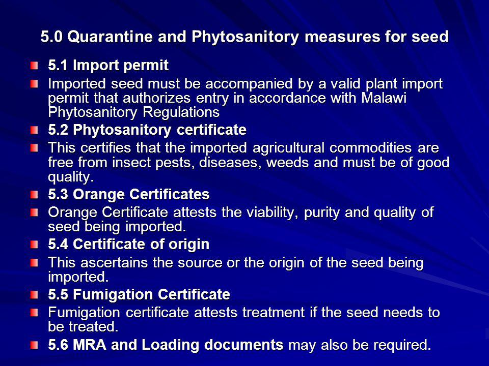5.0 Quarantine and Phytosanitory measures for seed 5.1 Import permit Imported seed must be accompanied by a valid plant import permit that authorizes