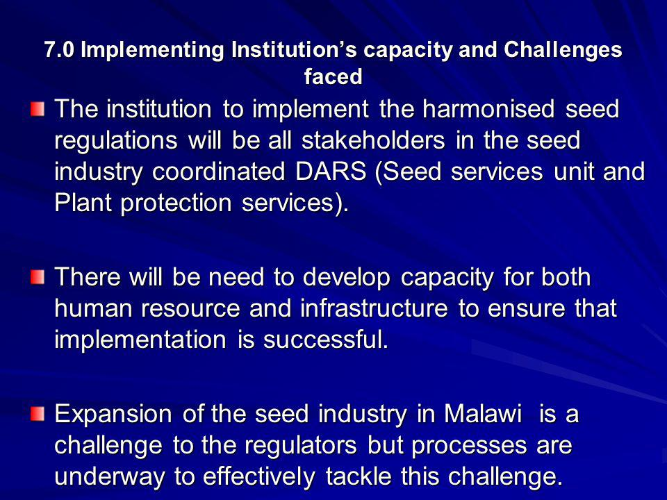 7.0 Implementing Institutions capacity and Challenges faced The institution to implement the harmonised seed regulations will be all stakeholders in t