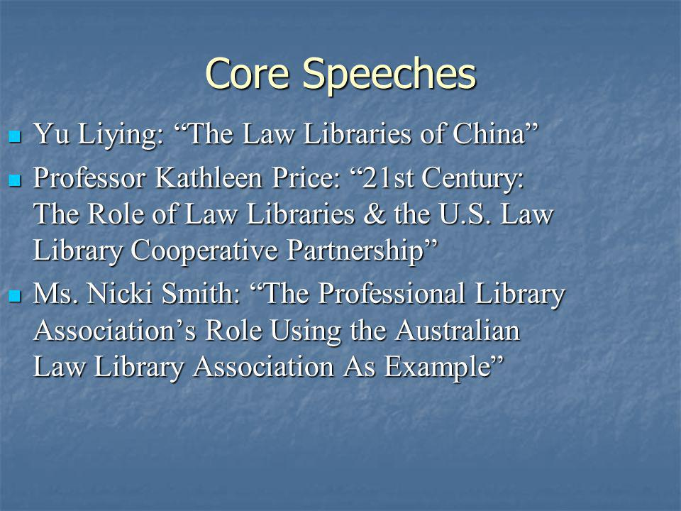 Core Speeches Yu Liying: The Law Libraries of China Yu Liying: The Law Libraries of China Professor Kathleen Price: 21st Century: The Role of Law Libraries & the U.S.