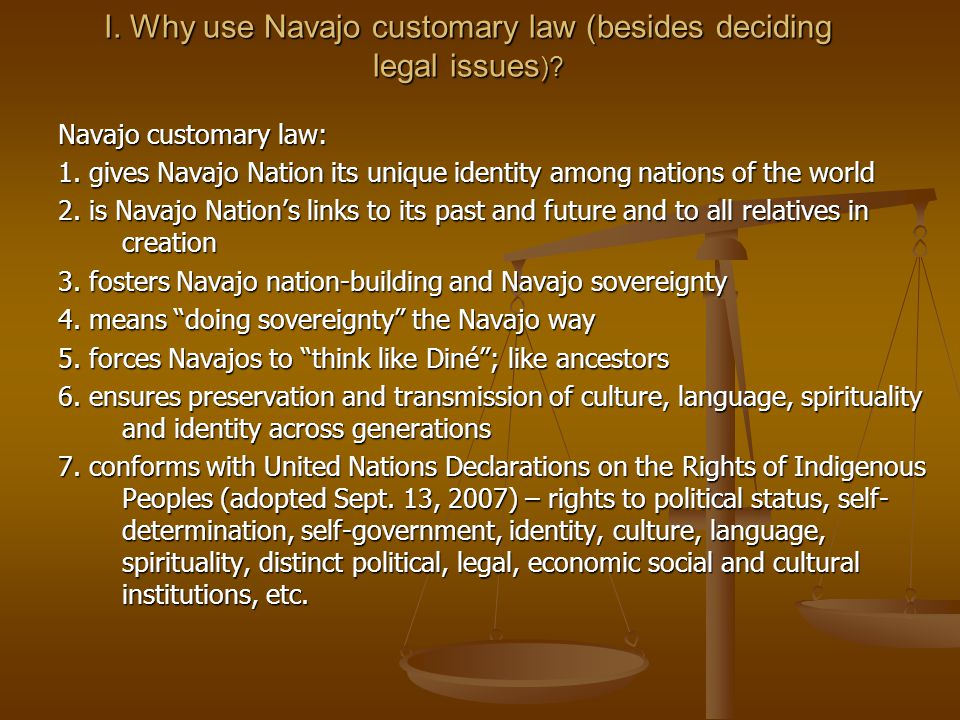 I. Why use Navajo customary law (besides deciding legal issues ).