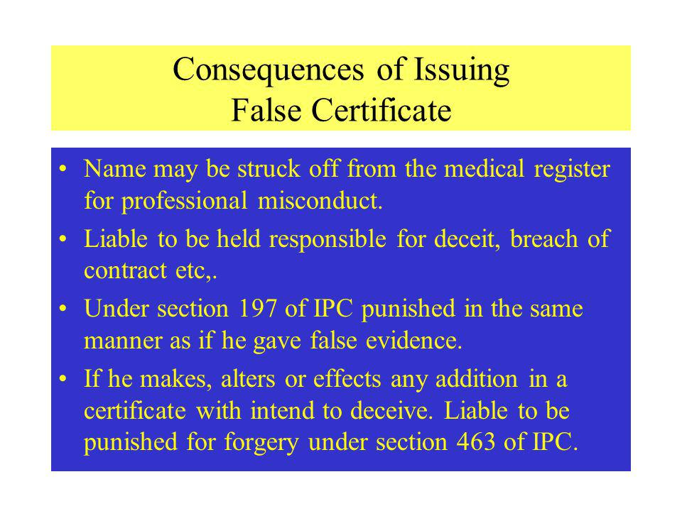 Consequences of Issuing False Certificate Name may be struck off from the medical register for professional misconduct.
