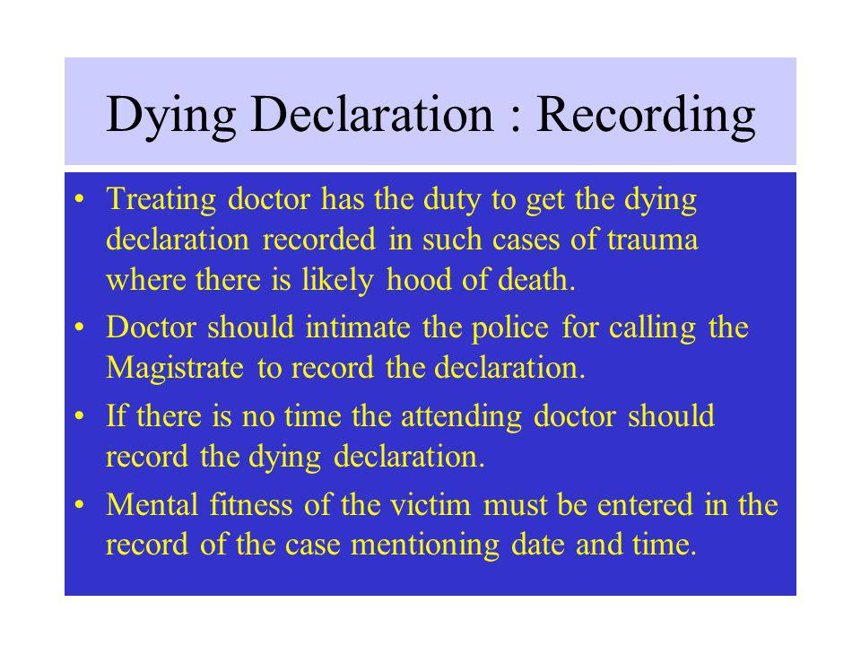 Dying Declaration : Recording Treating doctor has the duty to get the dying declaration recorded in such cases of trauma where there is likely hood of death.