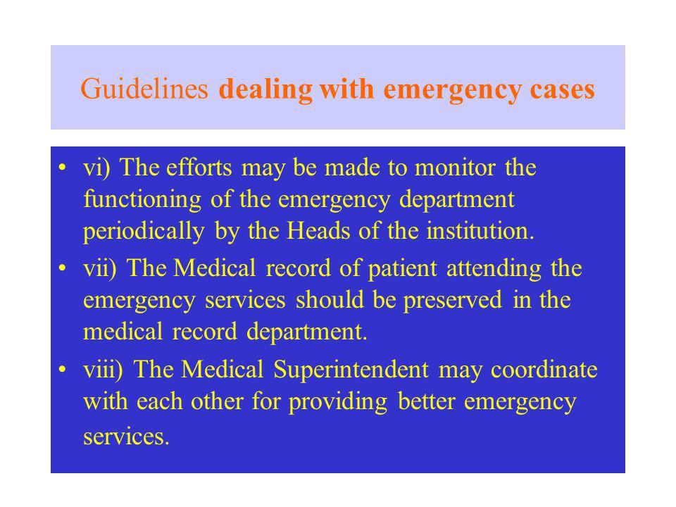Guidelines dealing with emergency cases vi) The efforts may be made to monitor the functioning of the emergency department periodically by the Heads of the institution.