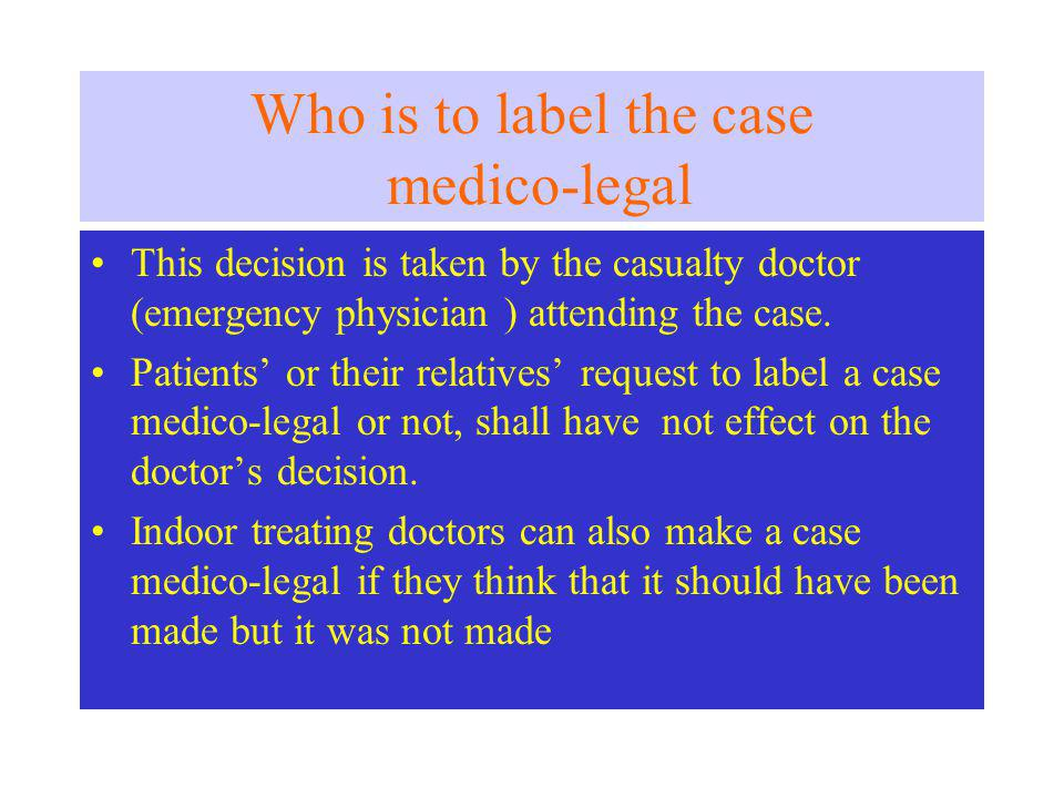 Who is to label the case medico-legal This decision is taken by the casualty doctor (emergency physician ) attending the case.