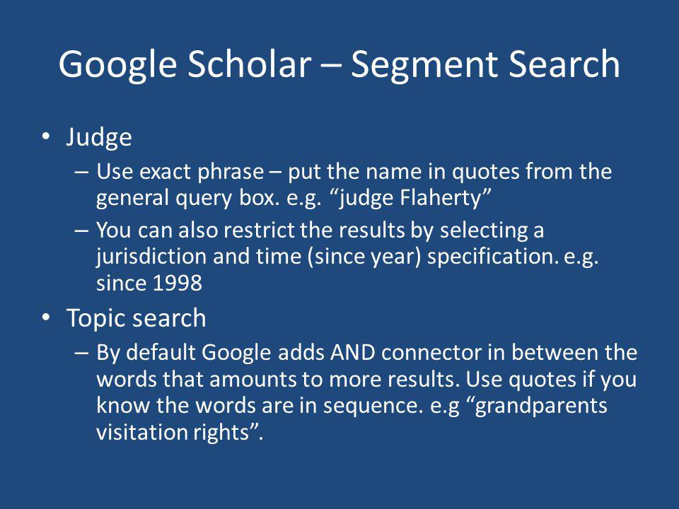 Google Scholar – Segment Search Judge – Use exact phrase – put the name in quotes from the general query box.