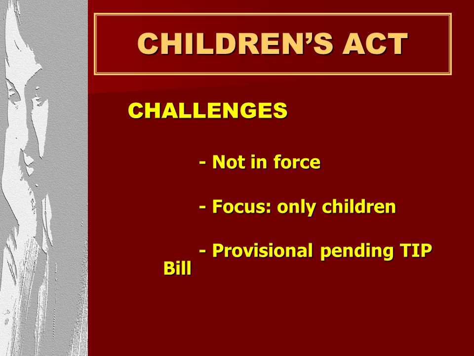 Childrens Act : Defining Trafficking ACTION: ACTION: includes recruit, sale, supply, transport, transfer, harbour / receipt of children, - within or a