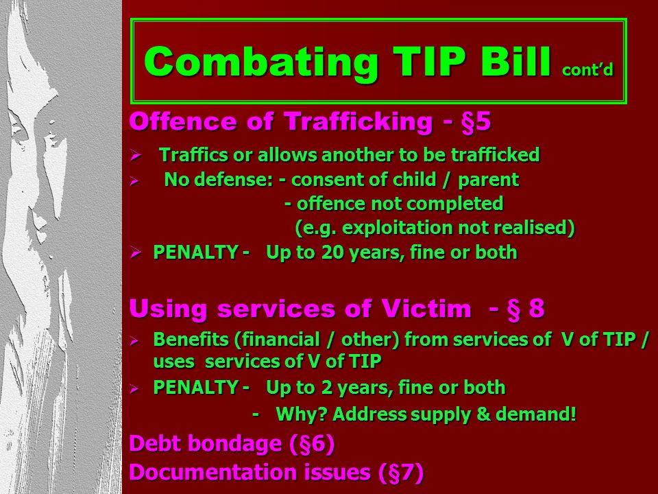 Combating TIP Bill Discussion Paper – 2006 SA Law Commission: SA Law Commission: Recommend Bill address TIP Recommend Bill address TIP Bill = specific