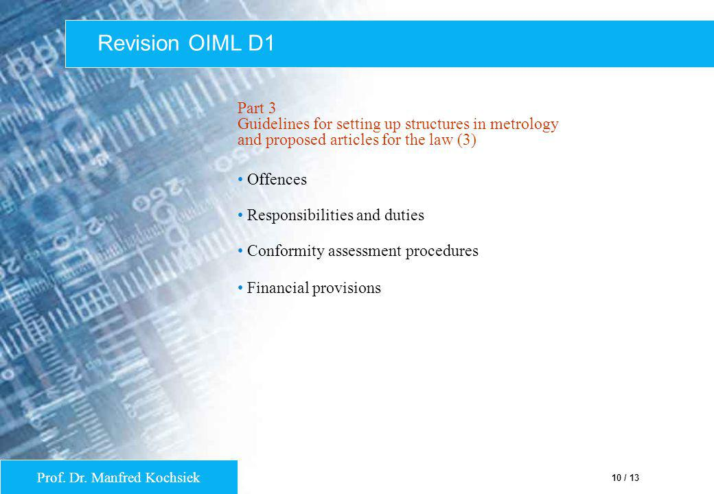 Prof. Dr. Manfred Kochsiek 10 / 13 Revision OIML D1 Part 3 Guidelines for setting up structures in metrology and proposed articles for the law (3) Off