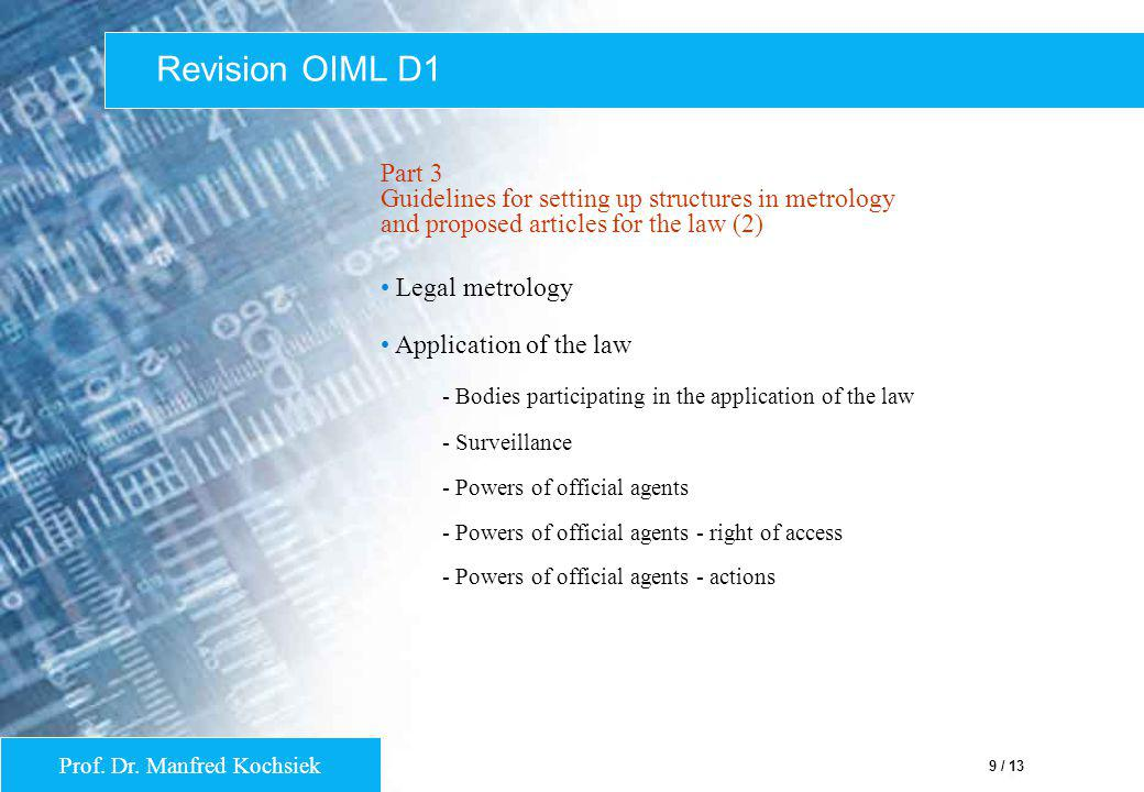Prof. Dr. Manfred Kochsiek 9 / 13 Revision OIML D1 Part 3 Guidelines for setting up structures in metrology and proposed articles for the law (2) Lega