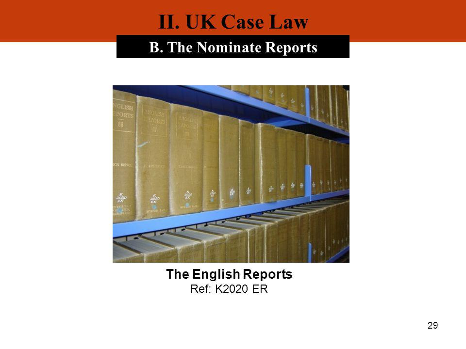 29 II. UK Case Law B. The Nominate Reports The English Reports Ref: K2020 ER