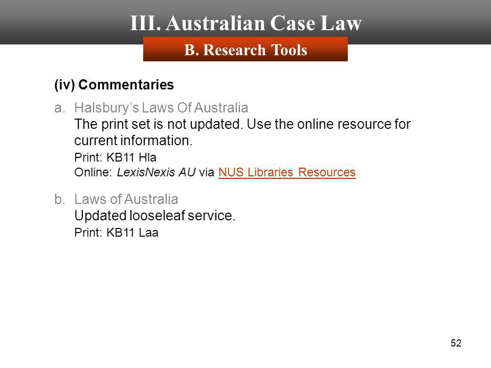 52 III. Australian Case Law (iv) Commentaries a.Halsburys Laws Of Australia The print set is not updated. Use the online resource for current informat