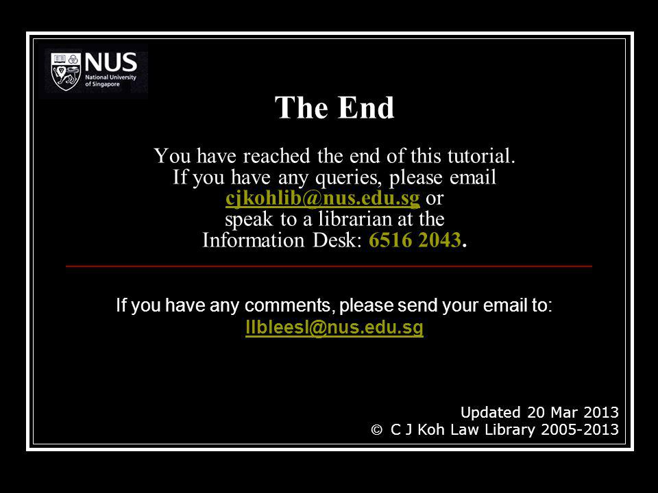 The End You have reached the end of this tutorial. If you have any queries, please email cjkohlib@nus.edu.sg or speak to a librarian at the Informatio