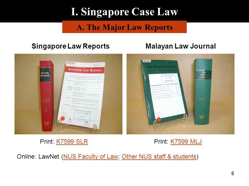 6 I. Singapore Case Law A. The Major Law Reports Online: LawNet (NUS Faculty of Law; Other NUS staff & students)NUS Faculty of LawOther NUS staff & st