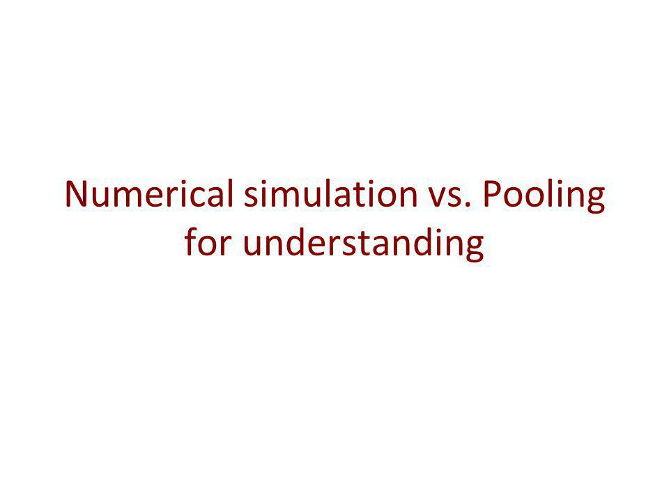 Numerical simulation vs. Pooling for understanding