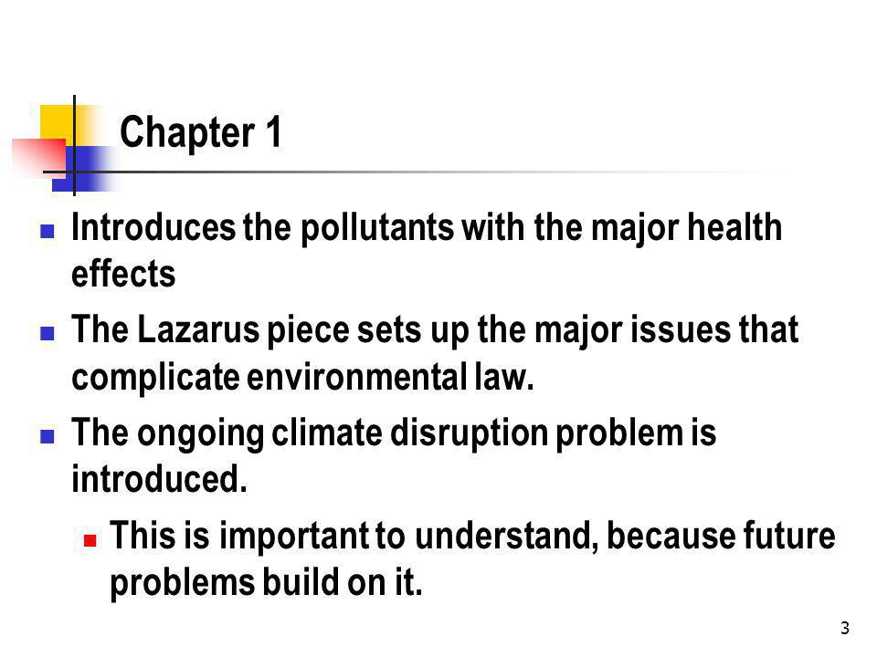 Chapter 1 Introduces the pollutants with the major health effects The Lazarus piece sets up the major issues that complicate environmental law.