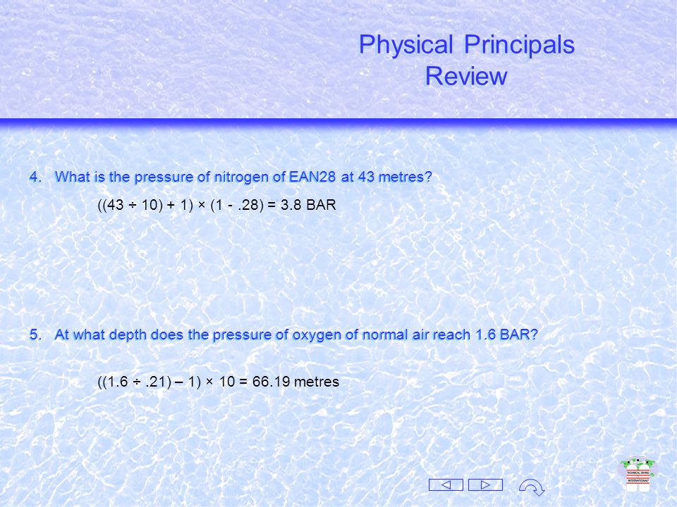 Physical Principals Review Physical Principals Review 1.What is the absolute pressure at 28 metres.