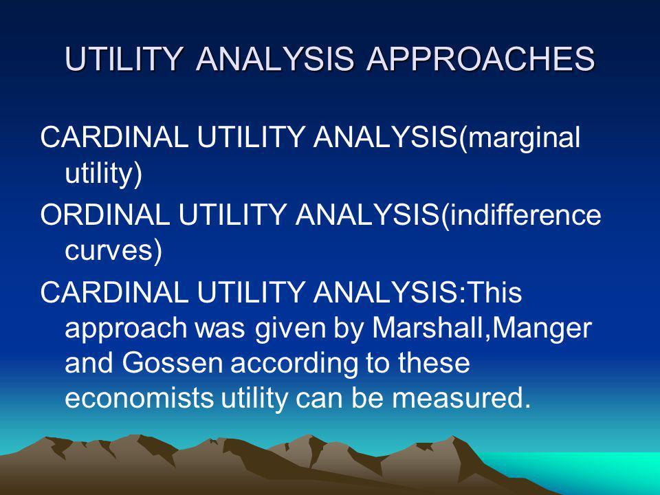 UTILITY ANALYSIS APPROACHES CARDINAL UTILITY ANALYSIS(marginal utility) ORDINAL UTILITY ANALYSIS(indifference curves) CARDINAL UTILITY ANALYSIS:This a