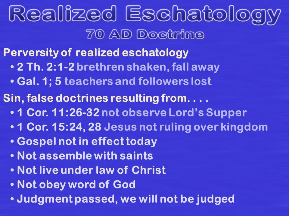 Perversity of realized eschatology 2 Th. 2:1-2 brethren shaken, fall away Gal.