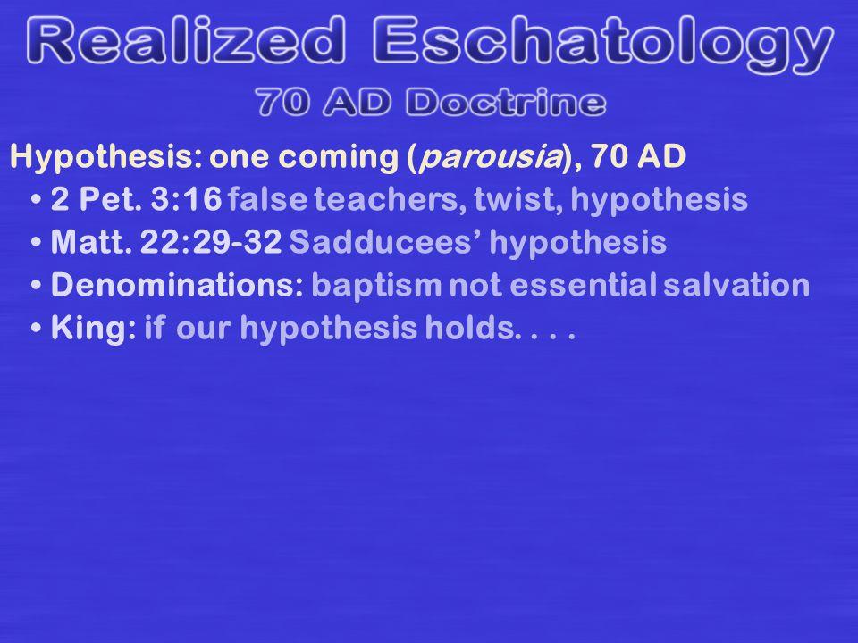 Hypothesis: one coming (parousia), 70 AD 2 Pet. 3:16 false teachers, twist, hypothesis Matt.